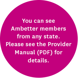 You can see Ambetter members from any state. Please see the Provider Manual (PDF) for details.